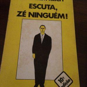 """SINOPSE Escrito no Verão de 1945, Escuta, Zé Ninguém! foi o resultado dos tumultos e conflitos íntimos de um cientista e pensador profundamente inconformista. Lido por milahres de leitores ao longo de várias gerações Escuta, Zé Ninguém! é ainda hoje um livro de culto que pela sua actualidade continua a despertar grande interesse. A edição portuguesa tem o privilégio de ter sido traduzida pela escritora Maria Velho da Costa. EXCERTOS """"Chamam-te «Zé Ninguém!», «Homem Comum» e, ao que dizem, começou a tua era, a «Era do Homem Comum». Mas não és tu que o dizes, Zé Ninguém, são eles, os vice-presidentes das grandes nações, os importantes dirigentes do proletariado, os filhos da burguesia arrependidos, os homens de Estado e os filósofos. Dão-te o futuro, mas não te perguntam pelo passado.""""."""